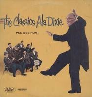 Pee Wee Hunt - The Classics Ala Dixie