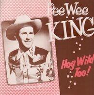 Pee Wee King - Hog Wild Too!