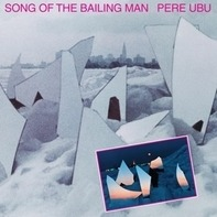 Pere Ubu - Song of the Bailing Man