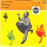 Perez Prado And His Orchestra - Patricia / Why Wait