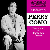 Perry Como - Caterina / The Island Of Forgotten Lovers
