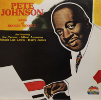 Pete Johnson - King Of Boogie Woogie