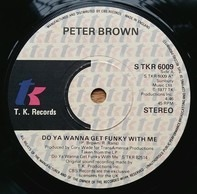 Peter Brown - Do Ya Wanna Get Funky With Me / Without Love