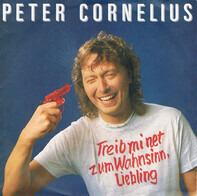 Peter Cornelius - Treib Mi Net Zum Wahnsinn, Liebling