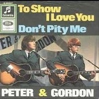 Peter & Gordon - To Show I Love You / Don't Pity Me