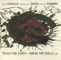 Peter Kowald / Wadada Leo Smith / Günter Sommer - Touch the Earth - Break the Shells
