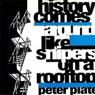 Peter Plate - History Comes Around Like Snipers On A Rooftop