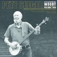 PETE SEEGER - PETE REMEMBERS WOODY VOL. 2