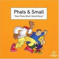 Phats & Small - Now Phats What I Small Music