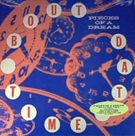 Pieces Of A Dream - 'bout dat time