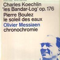 Pierre Boulez / Olivier Messiaen / Charles Koechlin - Le Soleil Des Eaux / Chronochromie / Les Bandar-Log
