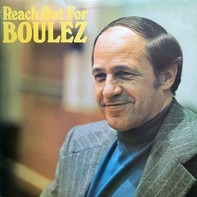 Pierre Boulez - Reach Out For Boulez