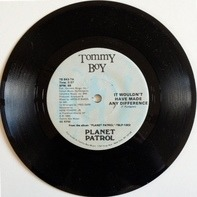 Planet Patrol - It Wouldn't Have Made Any Difference / I Didn't Know I Loved You (Till I Saw You Rock And Roll)