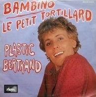 Plastic Bertrand - Bambino / Le Petit Tortillard