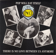 Pop Will Eat Itself - There Is No Love Between Us Anymore