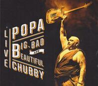 Popa Chubby - Big, Bad And Beautiful - Live
