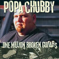 Popa Chubby - One Million Broken Guitars