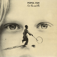 Popol Vuh - For You and Me