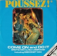 Poussez! - Come On And Do It (Erotic Mix By Ben Liebrand Including Disconet Mix)