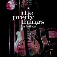 Pretty Things - Final Bow