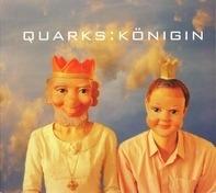 Quarks - Königin