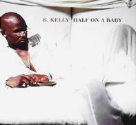 R. Kelly - half on a baby