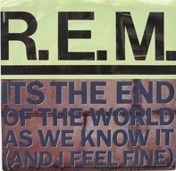 R.E.M. - Its The End Of The World As We Know It (And I Feel Fine)