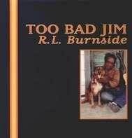 R.L. Burnside - Too Bad Jim