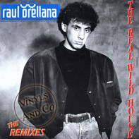 Raúl Orellana - The Real Wild House - The Remixes