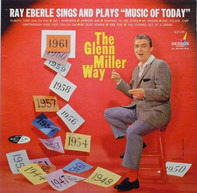 """Ray Eberle - Ray Eberle Sings And Plays """"Music Of Today""""...The Glenn Miller Way"""