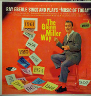 """Ray Eberle - Ray Eberle Sings And Plays """"Music Of Today"""" ...The Glenn Miller Way"""