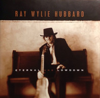 Ray Wylie Hubbard - Eternal And Lowdown