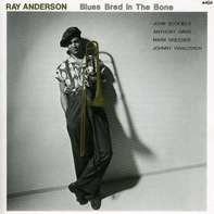 Ray Anderson - Blues Bred in the Bone