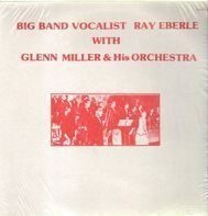 Ray Eberle, Glenn Miller - Big Band Vocalist Ray Eberle with Glenn Miller