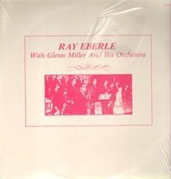 Ray Eberle, Glenn Miller - Ray Eberle with Glenn Miller and his orchestra