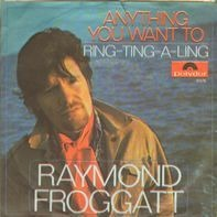 Raymond Froggatt - Anything You Want To / Ring-Ting-A-Ling