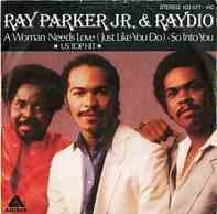 Ray Parker Jr. & Raydio, Raydio - A Woman Needs Love (Just Like You Do) / So Into You