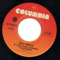 Ray Price - If You Ever Change Your Mind / Just Enough To Make Me Stay