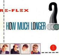 Re-Flex - How Much Longer