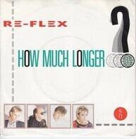 Re-Flex - How Much Longer?