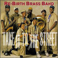 Rebirth Brass Band - Take It to the Street