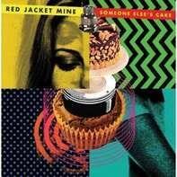 RED JACKET MINE - Someone Else's Cake