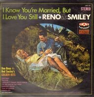 Reno And Smiley - I Know You're Married, But I Love You Still