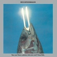 REO Speedwagon - You Can Tune a Piano, But You Can't Tuna Fish