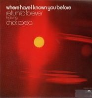 Return To Forever Featuring Chick Corea - Where Have I Known You Before