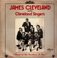 Rev. James Cleveland And The Cleveland Singers - Think Of His Goodness To You