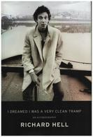 Richard Hell - I Dreamed I Was a Very Clean Tramp: An Autobiography