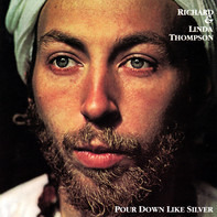 Richard & Linda Thompson - Pour Down Like Silver