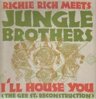 Richie Rich Meets Jungle Brothers - I'll House You (The Gee St. Reconstruction)