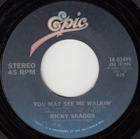 Ricky Skaggs - You May See Me Walkin' / So Round, So Firm, So Fully Packed